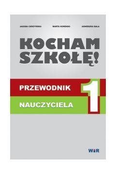 """Zdjęcie okładki książki pt. """"Kocham szkołę. Przewodnik nauczyciela"""" autorstwa Jagody Cieszyńskiej, Marty Korendo, Agnieszki Bali"""