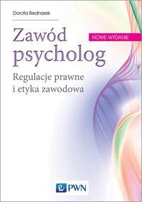 """Zdjęcie okładki książki """"Zawód psycholog. Regulacje prawne i etyka zawodowa autorstwa Doroty Bednarek"""
